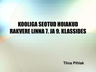 KOOLIGA SEOTUD HOIAKUD  RAKVERE LINNA 7. JA 9. KLASSIDES