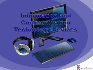 Information and Communication Technology Devices