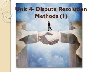 Unit 4- Dispute Resolution Methods (1)