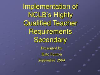 Implementation of  NCLB's Highly Qualified Teacher Requirements Secondary