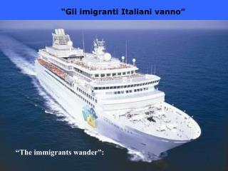 """""""Gli imigranti Italiani vanno"""""""