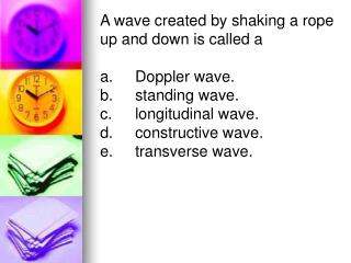 A wave created by shaking a rope up and down is called a  a.	Doppler wave.	 b.	standing wave.