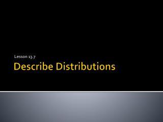 Describe Distributions