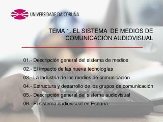 01.- Descripción general del sistema de medios 02.- El impacto de las nueva tecnologías