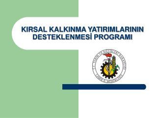 KIRSAL KALKINMA YATIRIMLARININ DESTEKLENMESI PROGRAMI