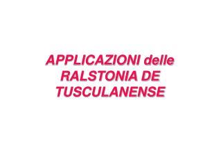 APPLICAZIONI delle RALSTONIA DE TUSCULANENSE
