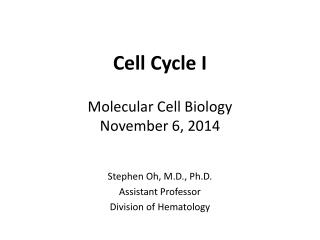 Cell Cycle I Molecular Cell Biology November 6, 2014