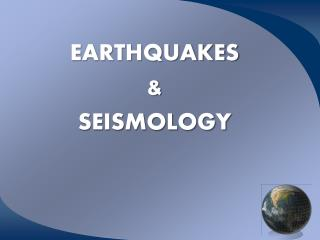 EARTHQUAKES & SEISMOLOGY