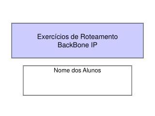 Exercícios de Roteamento BackBone IP