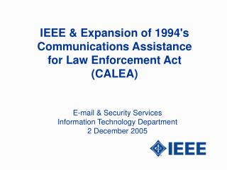 IEEE & E xpansion of 1994's Communications Assistance for Law Enforcement Act (CALEA)