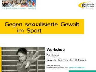 Workshop Ort, Datum Name des Referenten/der Referentin Stand: 14. Januar 2013