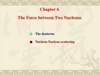 Chapter 6 The Force between Two Nucleons