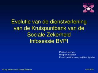 Evolutie van de dienstverlening van de Kruispuntbank van de  Sociale Zekerheid Infosessie BVPI