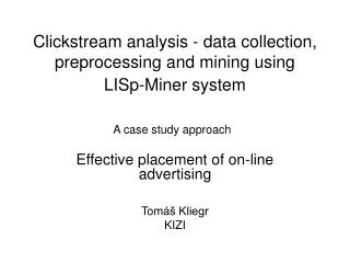 Clickstream analysis - data collection, preprocessing and mining using LISp-Miner system