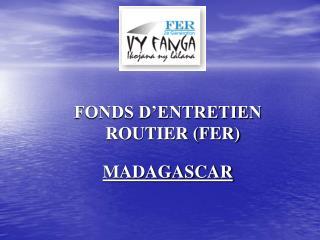 FONDS D'ENTRETIEN ROUTIER (FER) MADAGASCAR