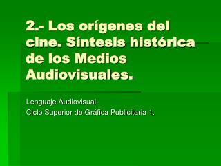 2.- Los orígenes del cine. Síntesis histórica de los Medios Audiovisuales.