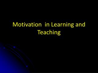 Motivation  in Learning and Teaching