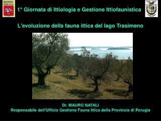 Dr. MAURO NATALI Responsabile dell'Ufficio Gestione Fauna Ittica della Provincia di Perugia