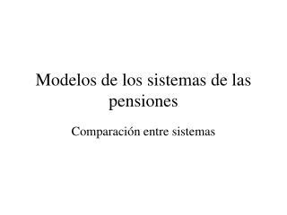Modelos de los sistemas de las pensiones