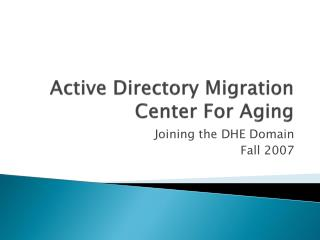 Active Directory Migration Center For Aging