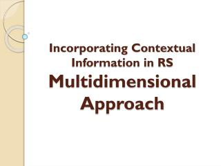 Incorporating Contextual Information in  RS Multidimensional  Approach