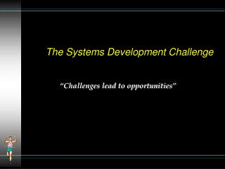 The Systems Development Challenge