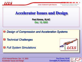 Accelerator Issues and Design  Paul Emma, SLAC Dec. 12, 2003