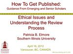 How To Get Published: Guidance From Emerging and Senior Scholars  Ethical Issues and Understanding the Review Process  P