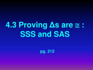 4.3 Proving  Δ s are    : SSS and SAS