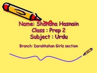 Name: Shahana Hasnain Class : Prep 2 Subject : Urdu