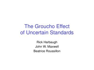 The Groucho Effect  of Uncertain Standards