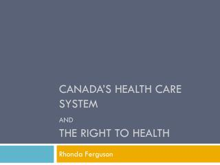Canada's Health Care system  and the right to health