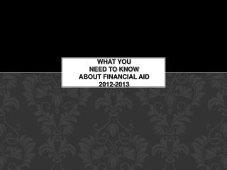 What You  Need to Know  about Financial Aid 2012-2013