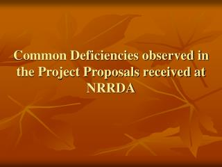 Common Deficiencies observed in the Project Proposals received at NRRDA