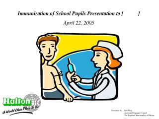 Immunization of School Pupils Presentation to [           ] April 22, 2005