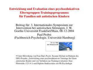 Entwicklung und Evaluation eines psychoedukativen  Elterngruppen-Trainingsprogramms f r Familien mit autistischen Kinder