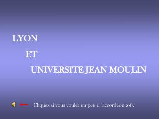 LYON          ET 	    UNIVERSITE JEAN MOULIN