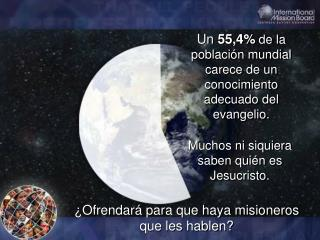 Un  55,4%  de la población mundial carece de un conocimiento adecuado del evangelio.