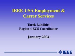 IEEE-USA Employment & Carrer Services Tarek Lahdhiri Region 4 ECS Coordinator January 2004