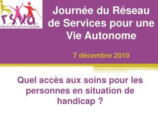 Journée du Réseau de Services pour une Vie Autonome  7 décembre 2010