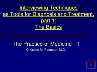 Interviewing Techniques  as Tools for Diagnosis and Treatment, part 1: The Basics