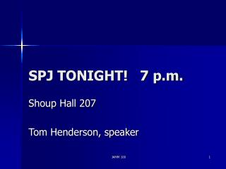 SPJ TONIGHT!   7 p.m.
