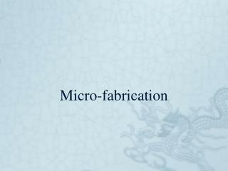 Micro-fabrication