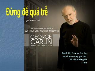 Danh hài George Carlin, sau khi vợ ông qua đời, đã viết những lời sau: