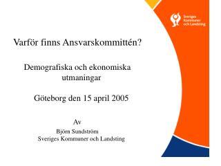 Varför finns Ansvarskommittén? Demografiska och ekonomiska utmaningar Göteborg den 15 april 2005
