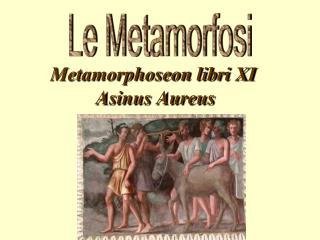 Metamorphoseon libri XI   Asinus Aureus