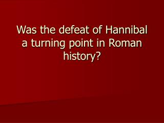 Was the defeat of Hannibal a turning point in Roman history?