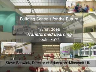 "Building Schools for the  Future ""What does  Transformed Learning  look like?"""