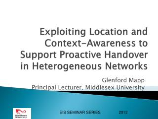 Exploiting Location and Context-Awareness to Support Proactive Handover in Heterogeneous Networks
