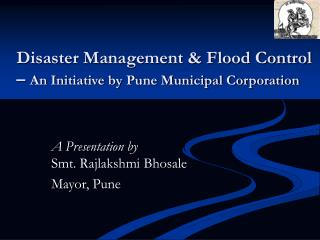 Disaster Management & Flood Control �  An Initiative by Pune Municipal Corporation
